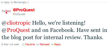 Twitter item: @cliotropic Hello, we're listening! @Proquest and on Facebook. Have sent in the blog post for internal review. Thanks.